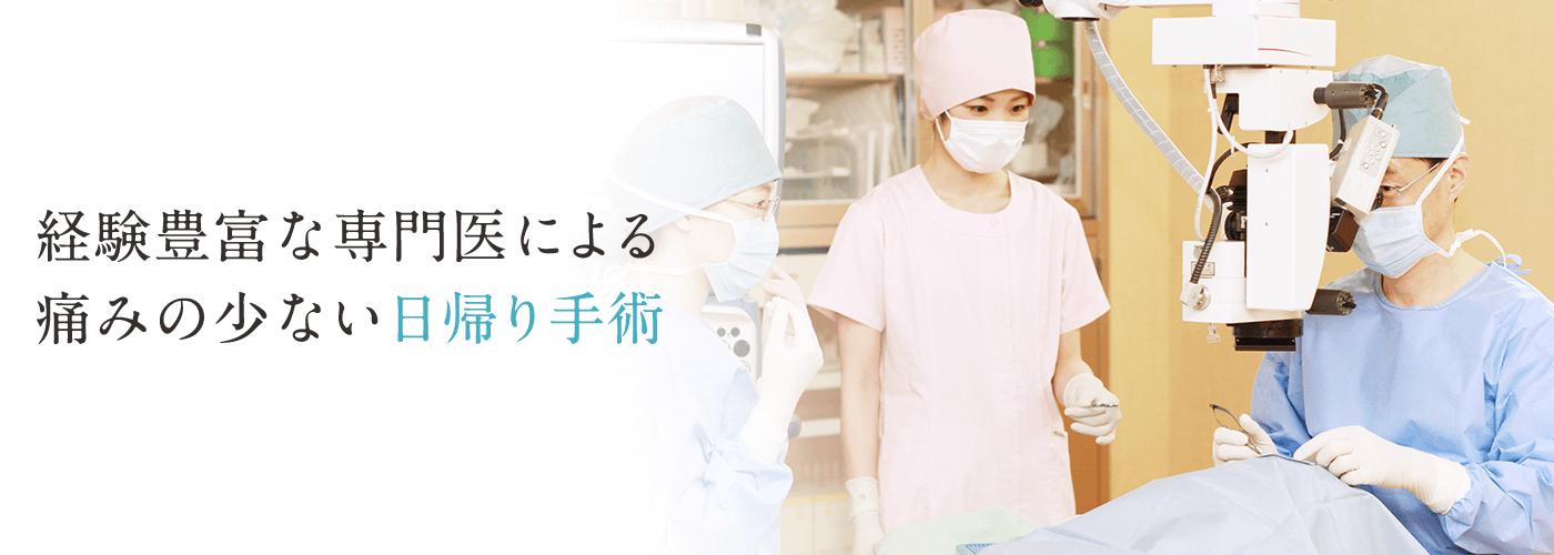 経験豊富な専門医による痛みの少ない日帰り手術